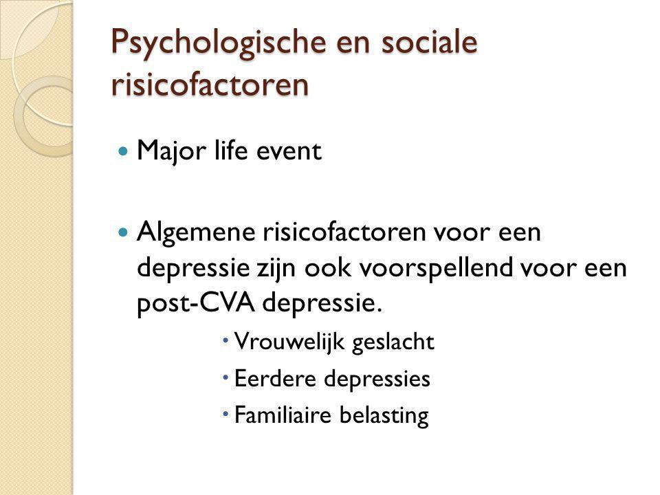 Psychologische en sociale risicofactoren Major life event Algemene risicofactoren voor een depressie zijn ook voorspellend voor een post-CVA depressie
