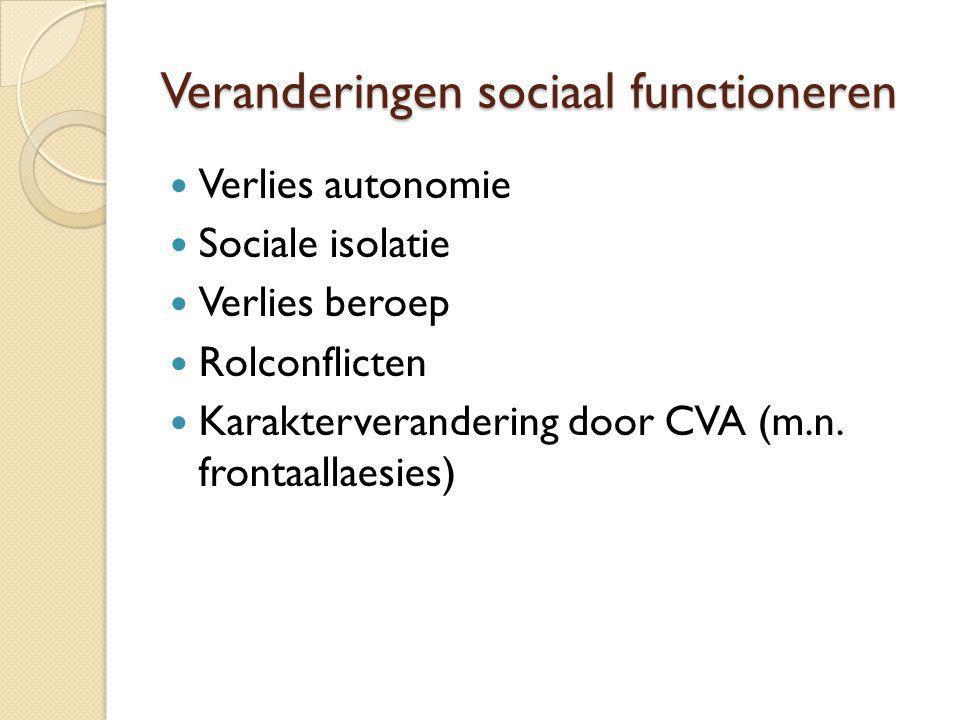 Veranderingen sociaal functioneren Verlies autonomie Sociale isolatie Verlies beroep Rolconflicten Karakterverandering door CVA (m.n. frontaallaesies)