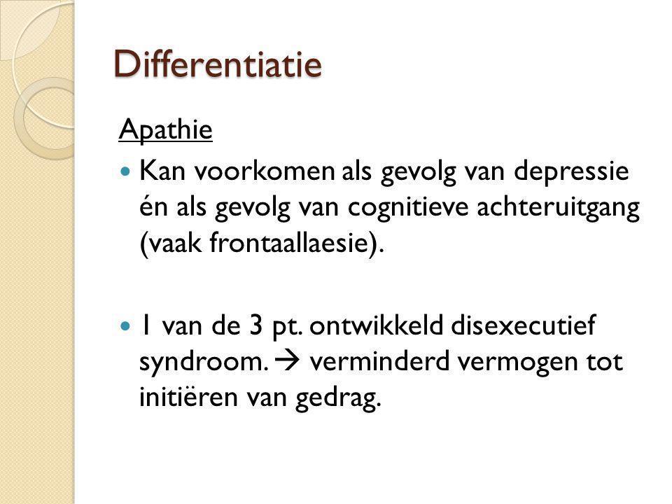 Differentiatie Apathie Kan voorkomen als gevolg van depressie én als gevolg van cognitieve achteruitgang (vaak frontaallaesie). 1 van de 3 pt. ontwikk