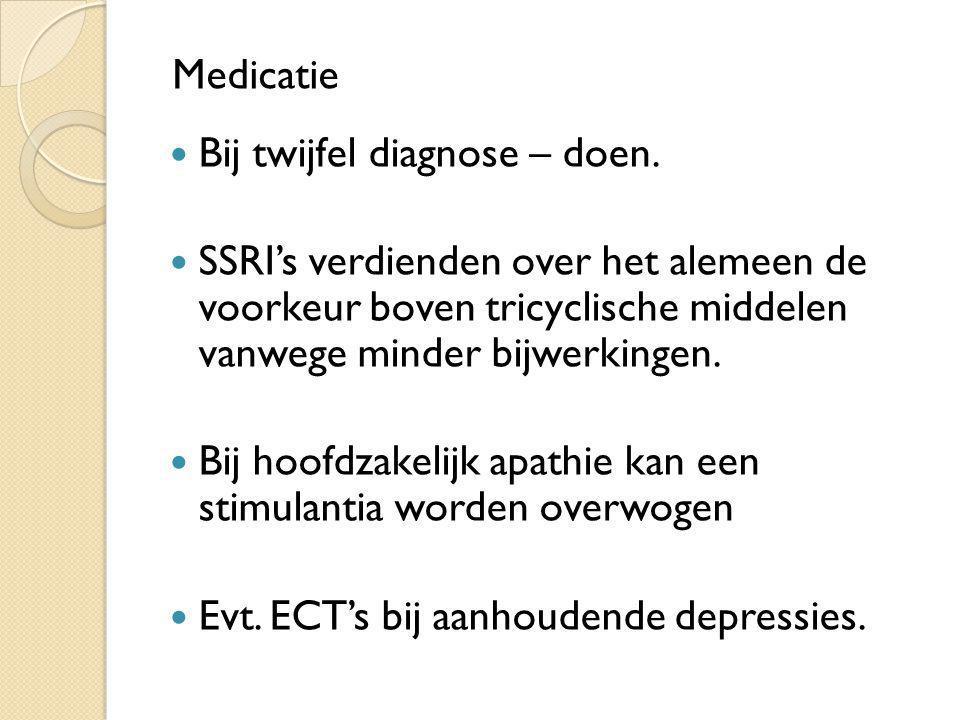 Bij twijfel diagnose – doen. SSRI's verdienden over het alemeen de voorkeur boven tricyclische middelen vanwege minder bijwerkingen. Bij hoofdzakelijk