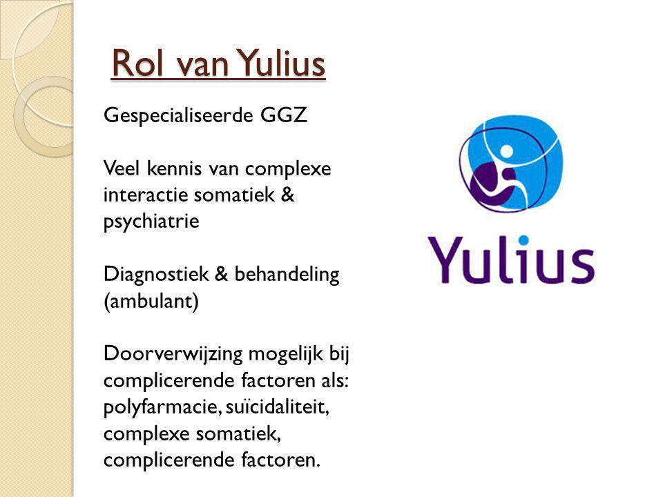 Rol van Yulius Gespecialiseerde GGZ Veel kennis van complexe interactie somatiek & psychiatrie Diagnostiek & behandeling (ambulant) Doorverwijzing mog