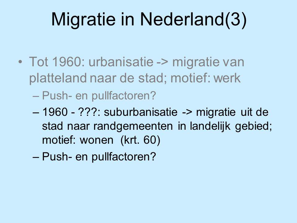 Migratie in Nederland(4) Pushfactoren: –Grootstedelijke drukte: Woningnood Slechte kwaliteit woningen Verkeers-, geluids- en stankoverlast Parkeerproblemen Geen tuin Pullfactoren: –Betere woonomgeving in andere gebieden Mogelijk door: hogere welvaart, meer vrije tijd, toename mobiliteit