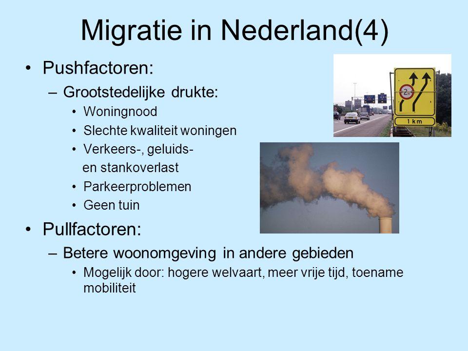 Migratie in Nederland(4) Pushfactoren: –Grootstedelijke drukte: Woningnood Slechte kwaliteit woningen Verkeers-, geluids- en stankoverlast Parkeerprob