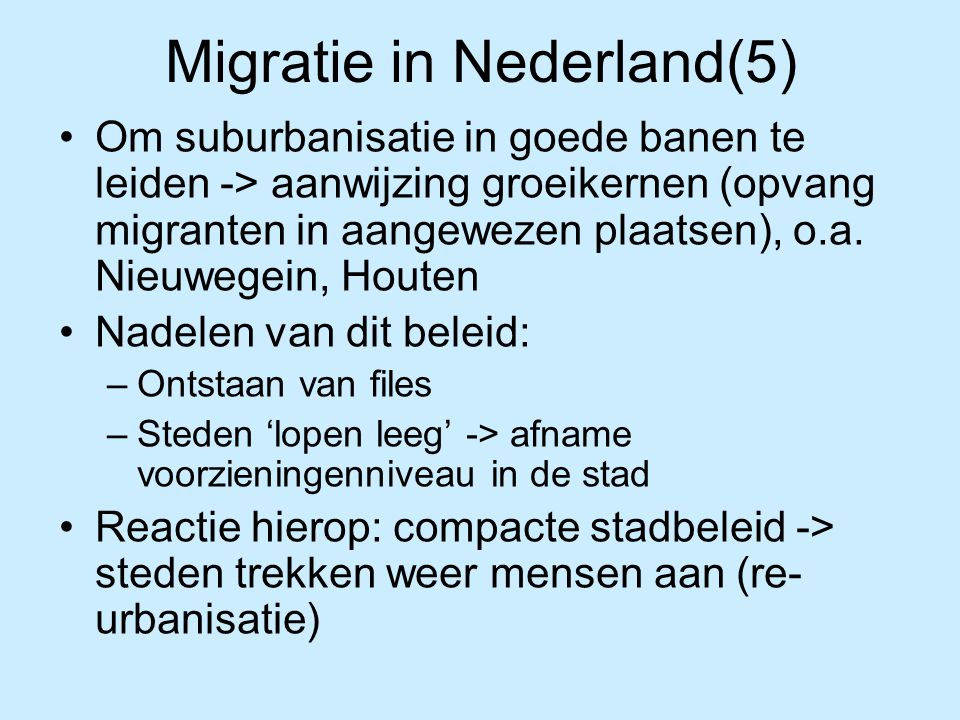 Migratie in Nederland(5) Om suburbanisatie in goede banen te leiden -> aanwijzing groeikernen (opvang migranten in aangewezen plaatsen), o.a. Nieuwege
