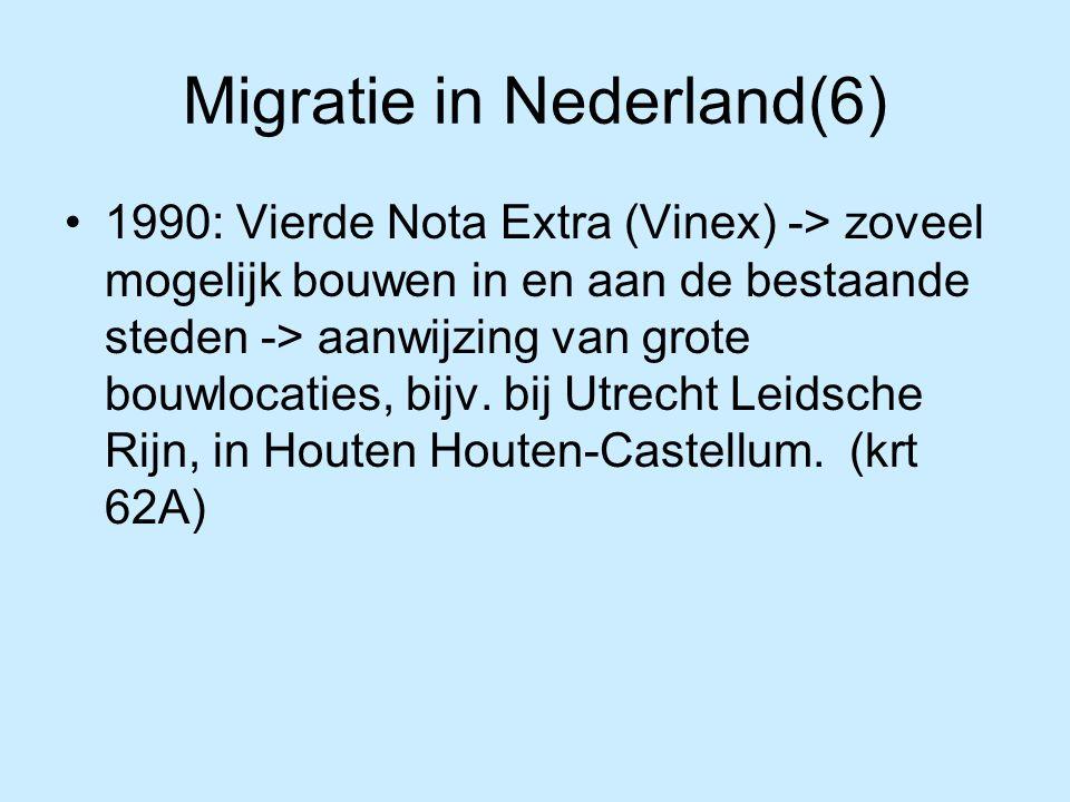 Migratie in Nederland(6) 1990: Vierde Nota Extra (Vinex) -> zoveel mogelijk bouwen in en aan de bestaande steden -> aanwijzing van grote bouwlocaties,