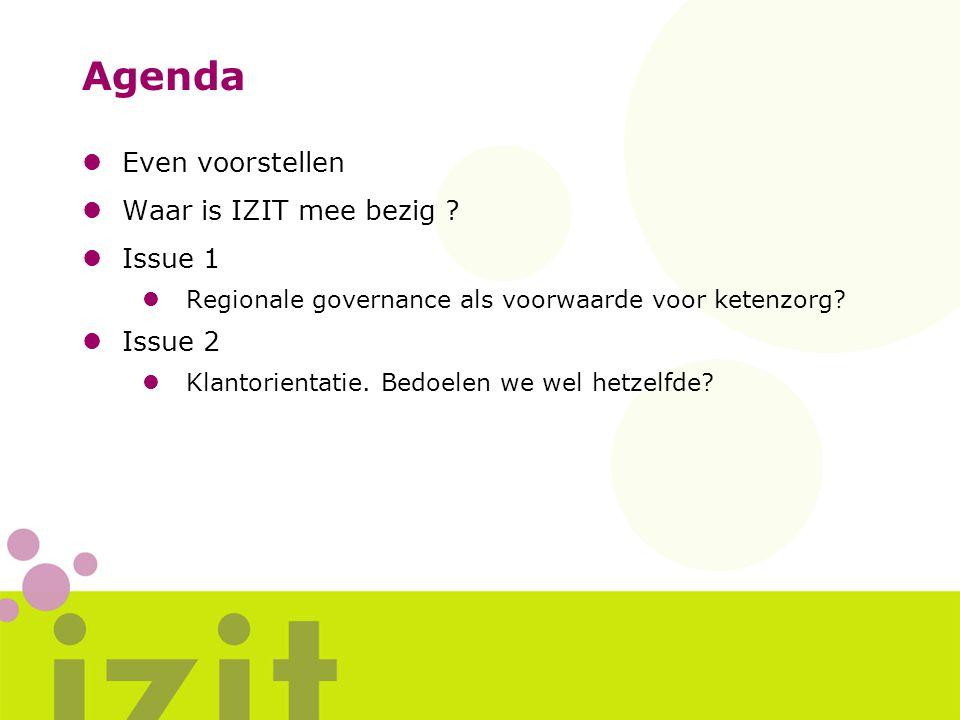 Agenda lEven voorstellen lWaar is IZIT mee bezig ? lIssue 1 lRegionale governance als voorwaarde voor ketenzorg? lIssue 2 lKlantorientatie. Bedoelen w