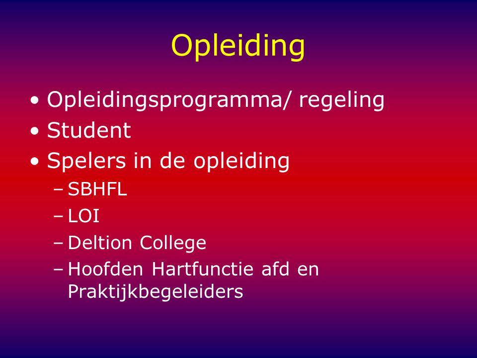 Opleiding Opleidingsprogramma/ regeling Student Spelers in de opleiding –SBHFL –LOI –Deltion College –Hoofden Hartfunctie afd en Praktijkbegeleiders