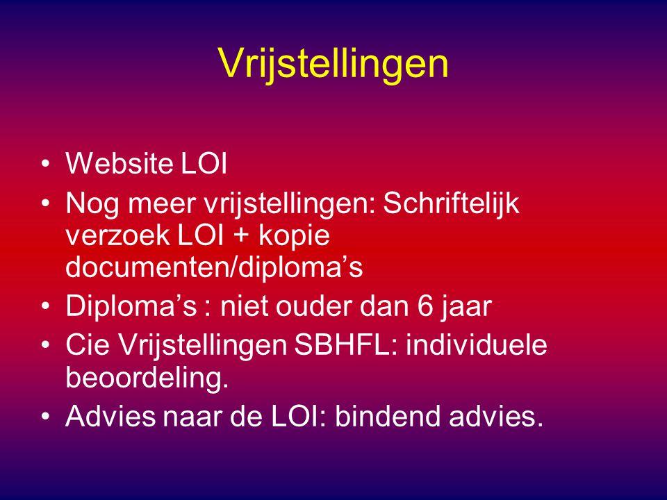 Vrijstellingen Website LOI Nog meer vrijstellingen: Schriftelijk verzoek LOI + kopie documenten/diploma's Diploma's : niet ouder dan 6 jaar Cie Vrijstellingen SBHFL: individuele beoordeling.