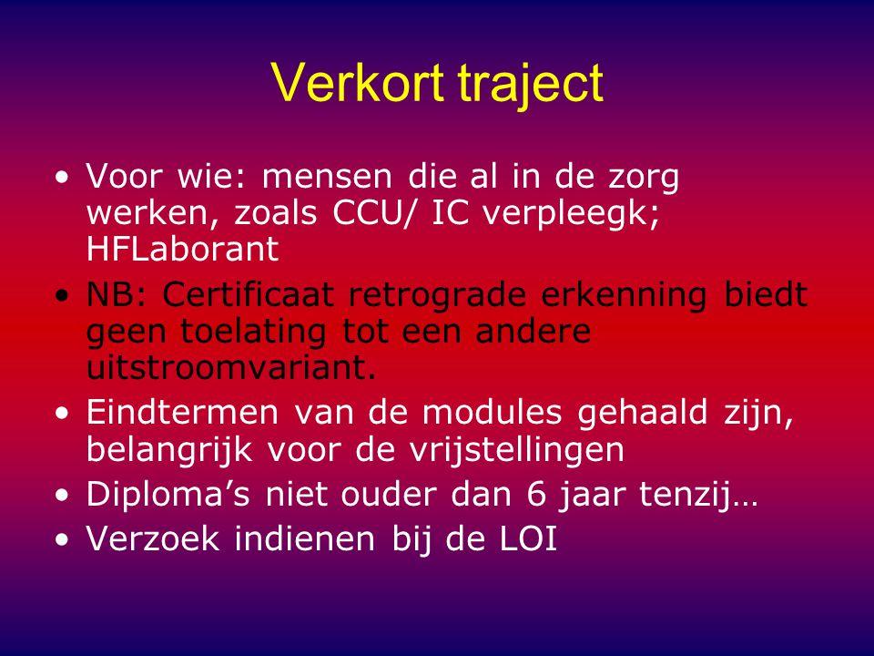 Verkort traject Voor wie: mensen die al in de zorg werken, zoals CCU/ IC verpleegk; HFLaborant NB: Certificaat retrograde erkenning biedt geen toelating tot een andere uitstroomvariant.