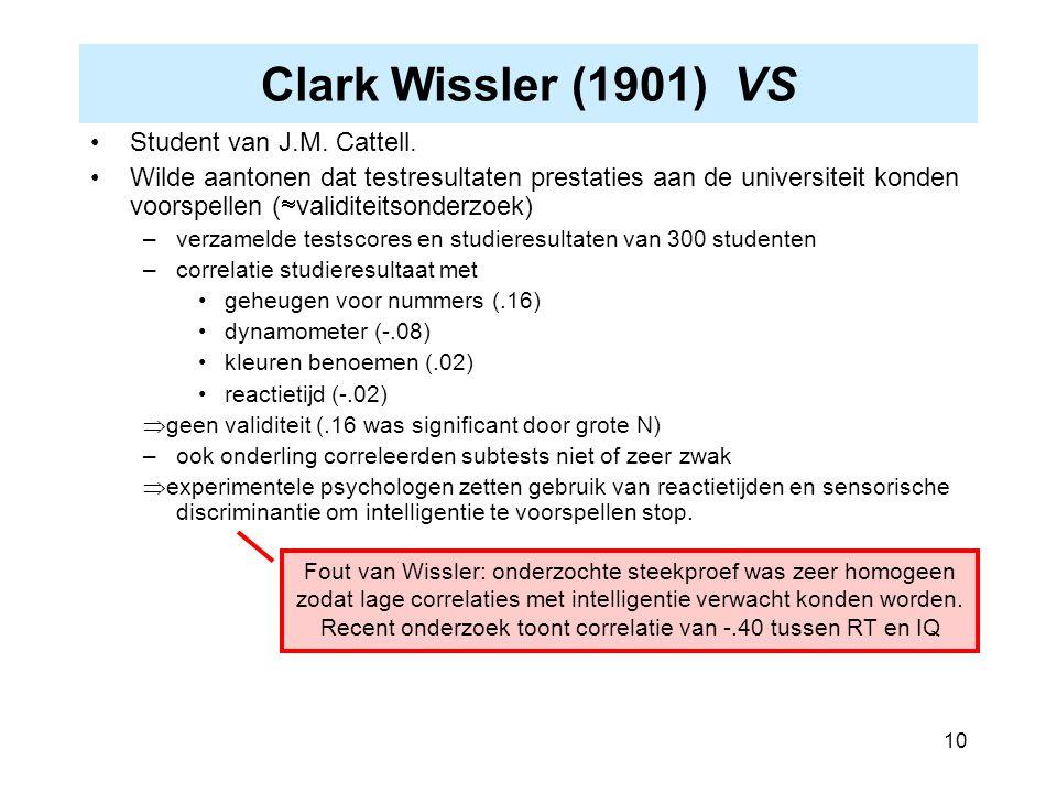 10 Clark Wissler (1901) VS Student van J.M. Cattell. Wilde aantonen dat testresultaten prestaties aan de universiteit konden voorspellen (  validitei