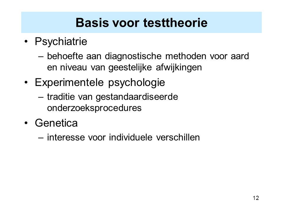 12 Basis voor testtheorie Psychiatrie –behoefte aan diagnostische methoden voor aard en niveau van geestelijke afwijkingen Experimentele psychologie –