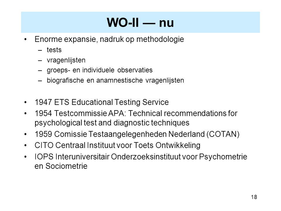 18 WO-II — nu Enorme expansie, nadruk op methodologie –tests –vragenlijsten –groeps- en individuele observaties –biografische en anamnestische vragenl