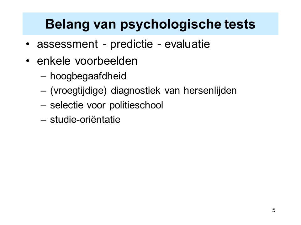 5 Belang van psychologische tests assessment - predictie - evaluatie enkele voorbeelden –hoogbegaafdheid –(vroegtijdige) diagnostiek van hersenlijden