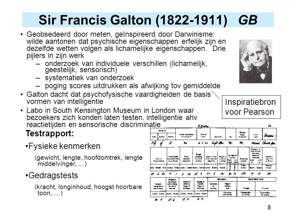 8 Sir Francis Galton (1822-1911) GB Geobsedeerd door meten, geïnspireerd door Darwinisme: wilde aantonen dat psychische eigenschappen erfelijk zijn en
