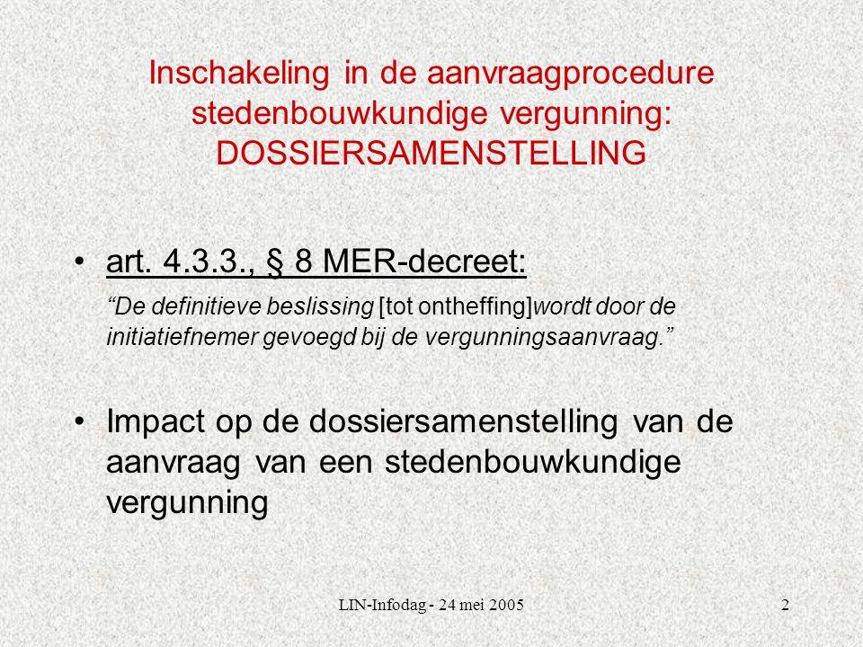 LIN-Infodag - 24 mei 20052 Inschakeling in de aanvraagprocedure stedenbouwkundige vergunning: DOSSIERSAMENSTELLING art.