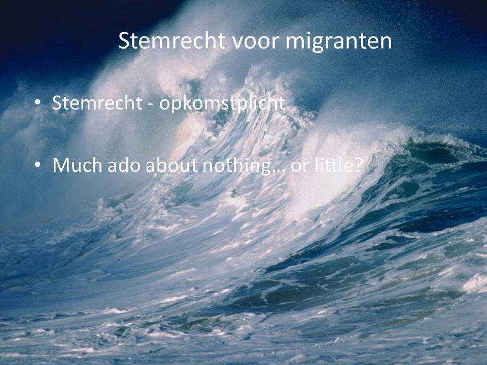 Stemrecht voor migranten 7 Stemrecht - opkomstplicht Much ado about nothing… or little