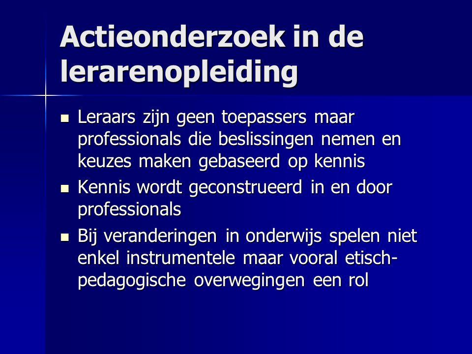 Actieonderzoek in de lerarenopleiding Leraars zijn geen toepassers maar professionals die beslissingen nemen en keuzes maken gebaseerd op kennis Leraa