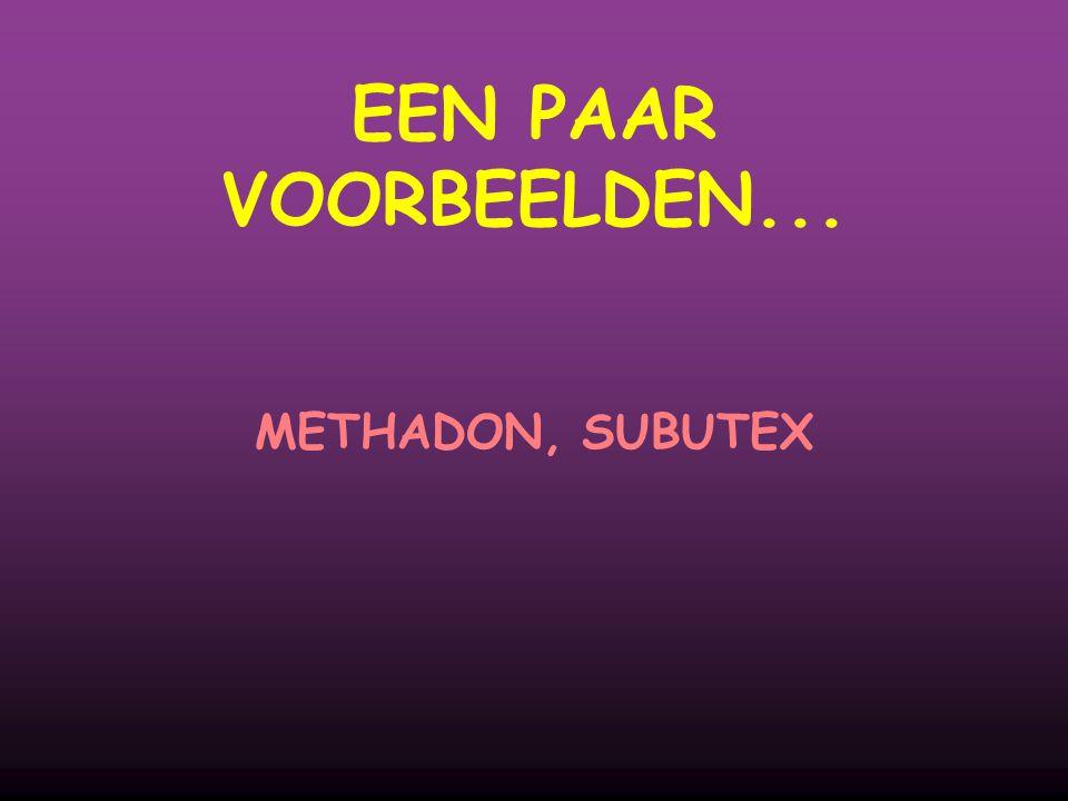 EEN PAAR VOORBEELDEN... METHADON, SUBUTEX