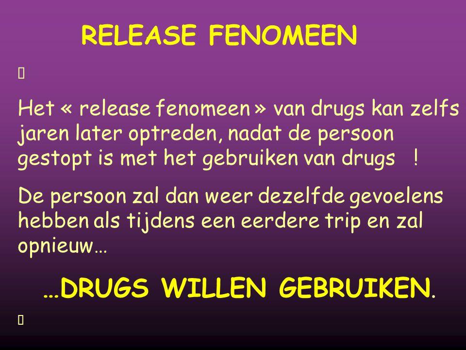 RELEASE FENOMEEN  Het « release fenomeen » van drugs kan zelfs jaren later optreden, nadat de persoon gestopt is met het gebruiken van drugs ! De per
