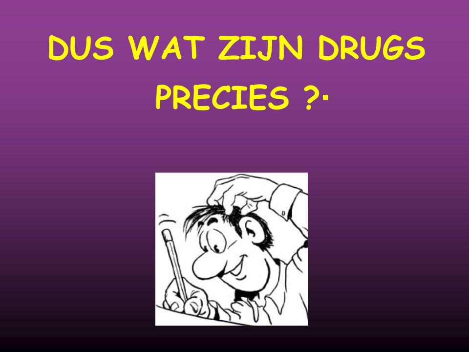 DUS WAT ZIJN DRUGS PRECIES 