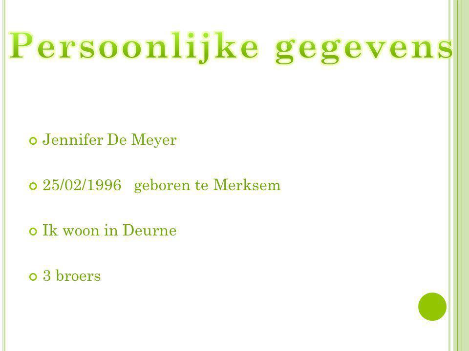 Jennifer De Meyer 25/02/1996 geboren te Merksem Ik woon in Deurne 3 broers