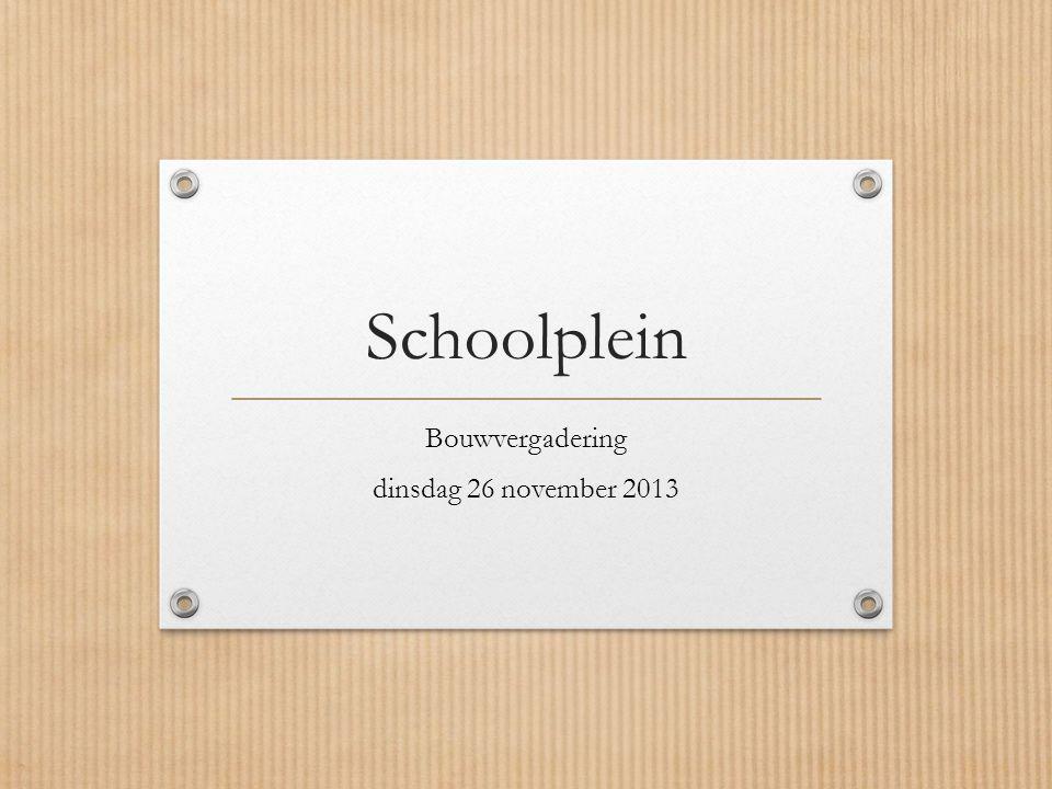 Schoolplein Bouwvergadering dinsdag 26 november 2013