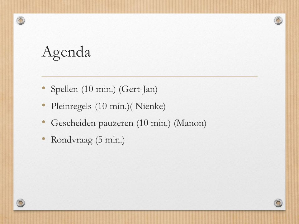 Agenda Spellen (10 min.) (Gert-Jan) Pleinregels (10 min.)( Nienke) Gescheiden pauzeren (10 min.) (Manon) Rondvraag (5 min.)