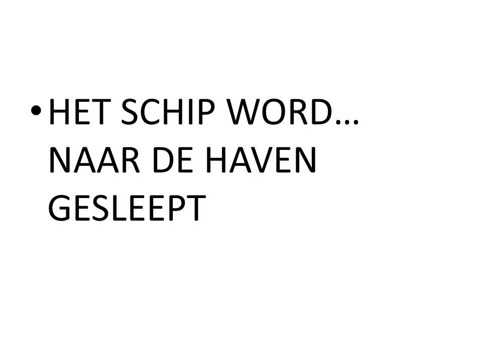 HET SCHIP WORD… NAAR DE HAVEN GESLEEPT