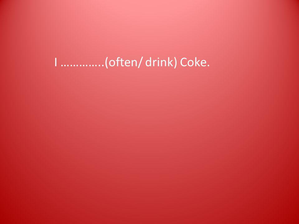 I …………..(often/ drink) Coke.