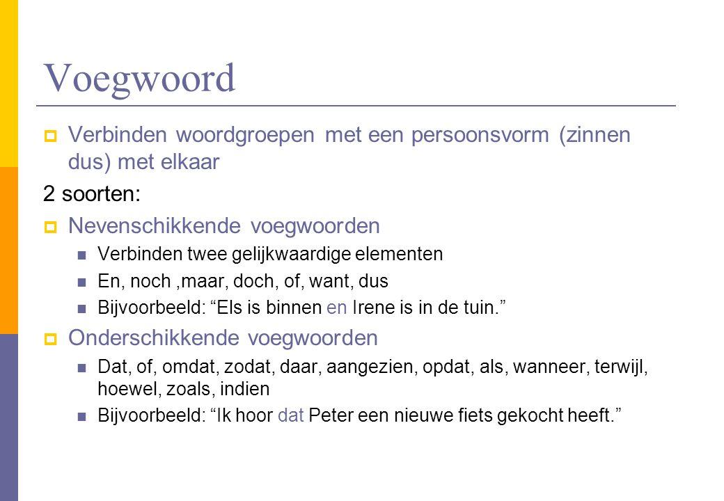 Voegwoord  Verbinden woordgroepen met een persoonsvorm (zinnen dus) met elkaar 2 soorten:  Nevenschikkende voegwoorden Verbinden twee gelijkwaardige