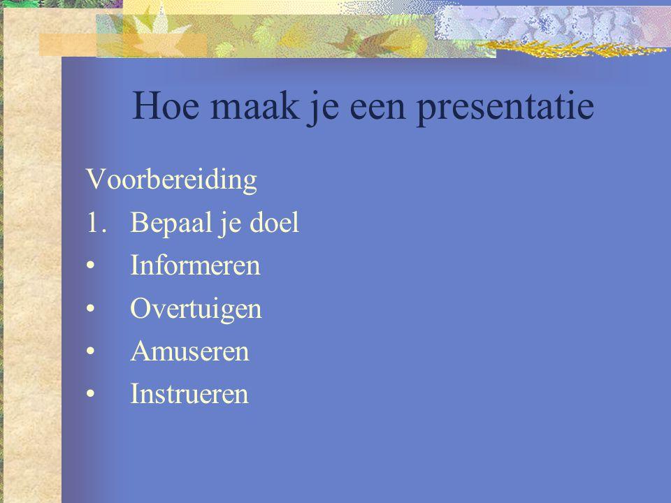 Hoe maak je een presentatie 2 2.Bepaal je doelgroep Leeftijd Achtergrond Relatie Etc Dit bepaalt je taalgebruik, woordkeuze etc