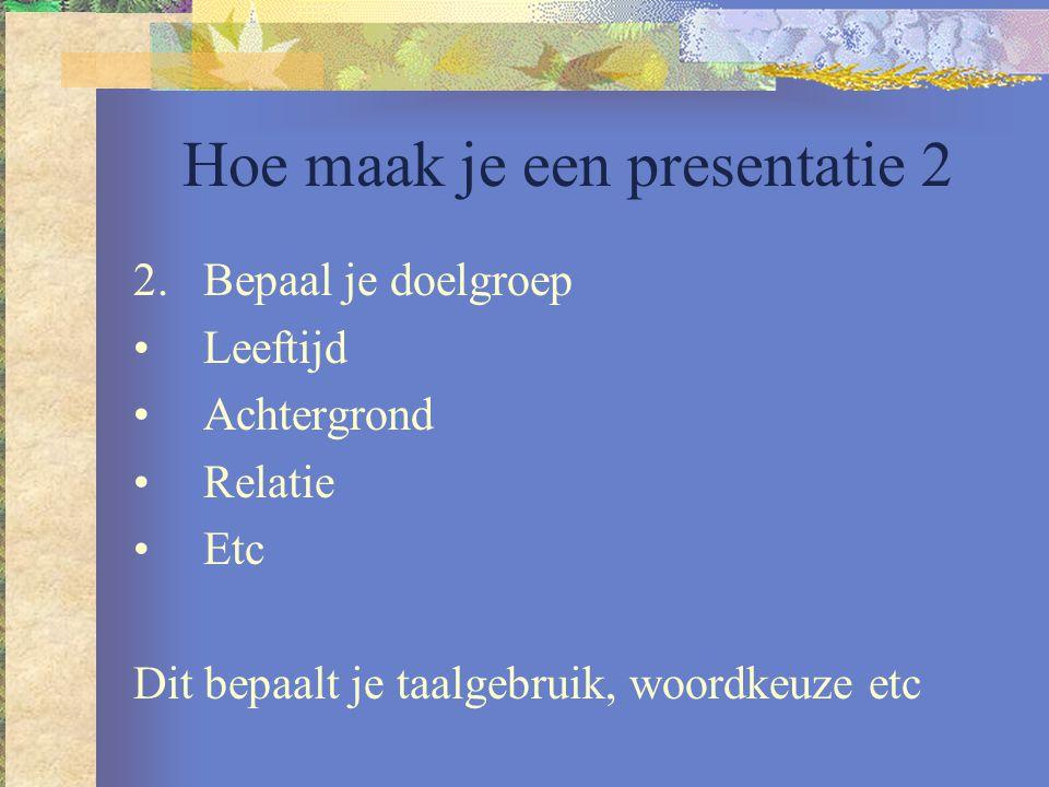 Hoe maak je een presentatie 3 Voorbereiding vervolg: 3.Kies medium Mondelinge presentatie Webpagina Rapport etc.