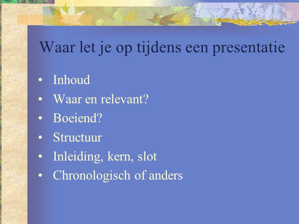 Waar let je op tijdens een presentatie 2 Houding Ontspannen Gebruikt non verbale elementen Statisch of dynamisch