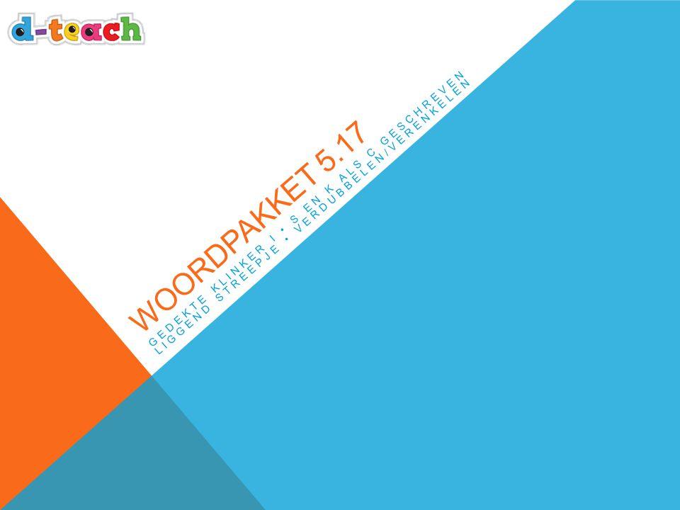 WOORDPAKKET 5.17 GEDEKTE KLINKER I S EN K ALS C GESCHREVEN LIGGEND STREEPJE VERDUBBELEN/VERENKELEN