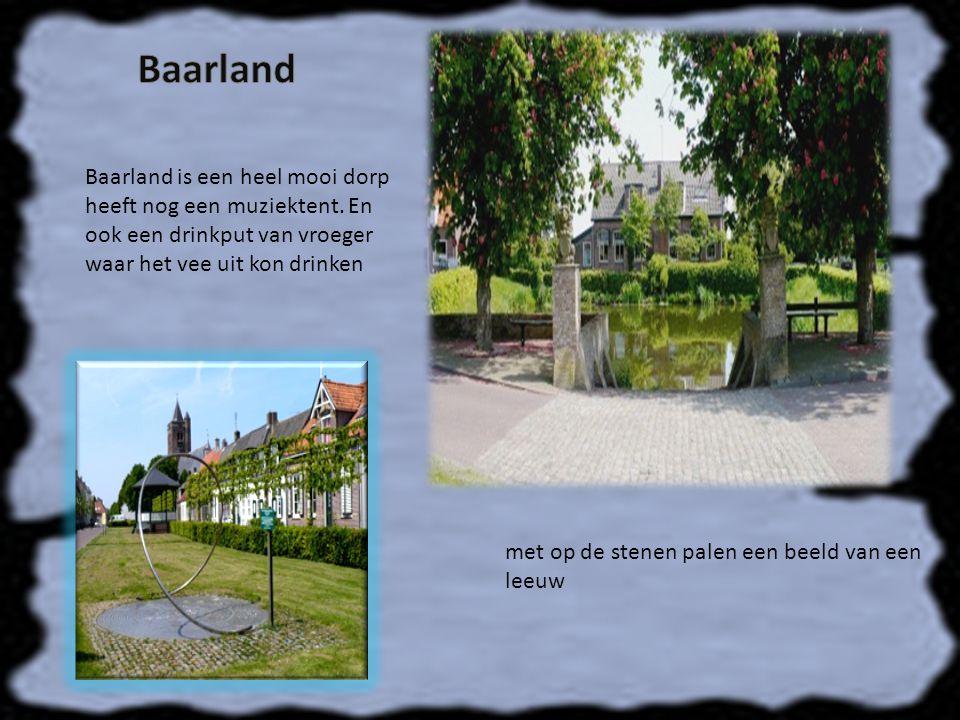 Baarland is een heel mooi dorp heeft nog een muziektent.