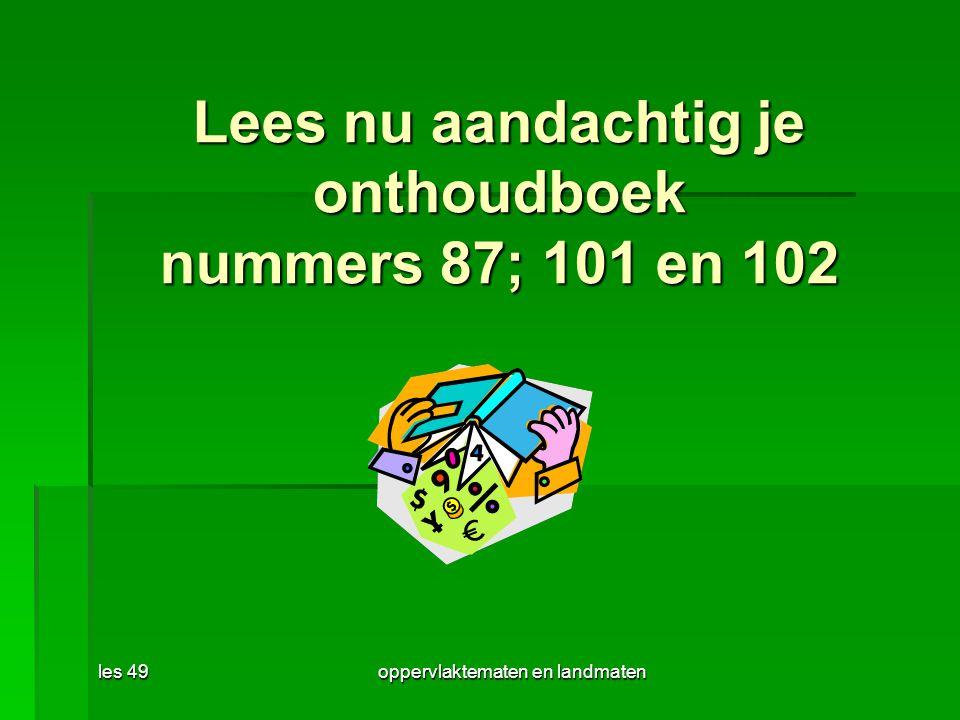 les 49oppervlaktematen en landmaten Lees nu aandachtig je onthoudboek nummers 87; 101 en 102