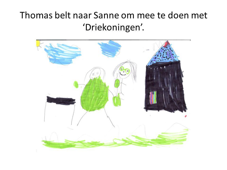 Thomas belt naar Sanne om mee te doen met 'Driekoningen'.