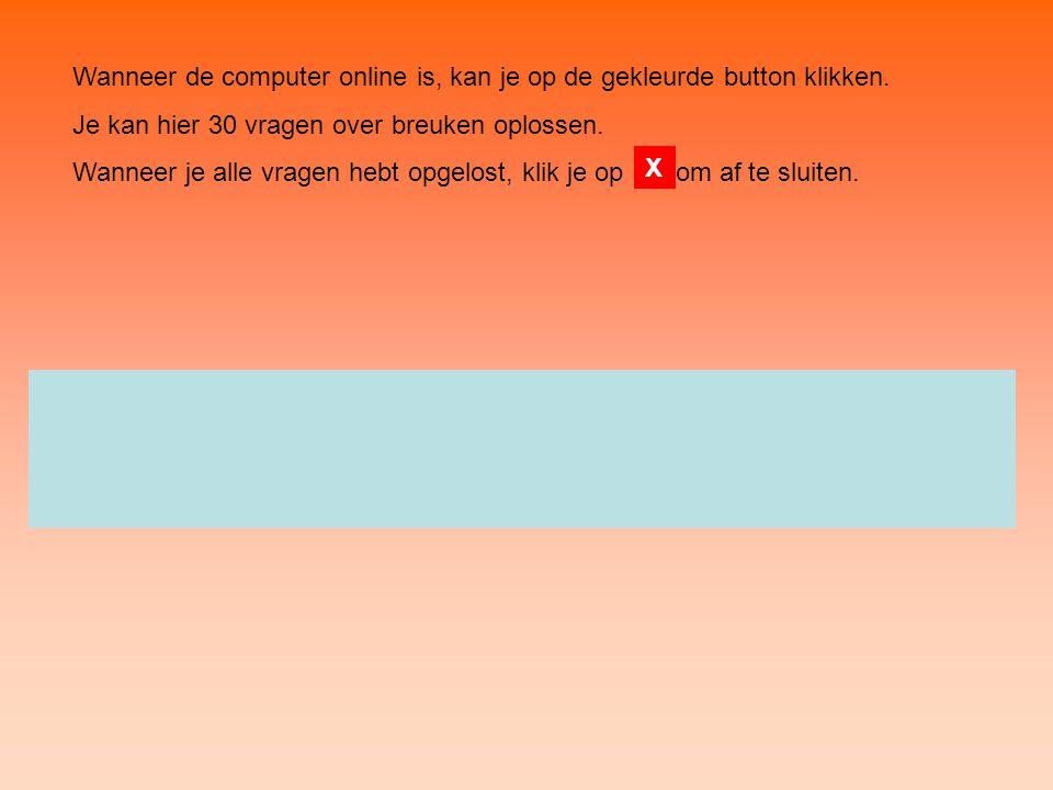 Wanneer de computer online is, kan je op de gekleurde button klikken. Je kan hier 30 vragen over breuken oplossen. Wanneer je alle vragen hebt opgelos