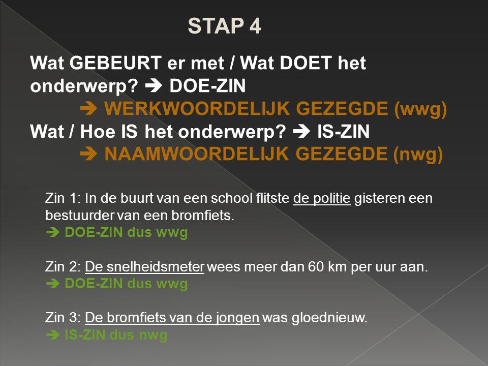STAP 5 Stel een juiste ja-neenvraag  EERSTE woord  PERSOONSVORM (pv) Zin 1: In de buurt van een school flitste de politie gisteren een bestuurder van een bromfiets.