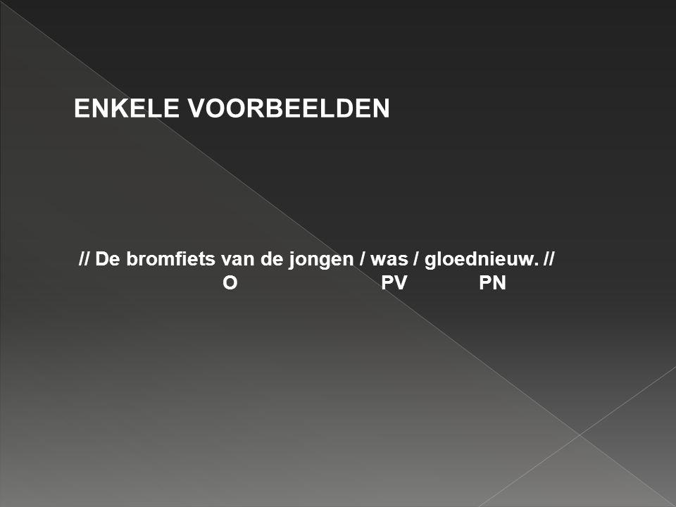 ENKELE VOORBEELDEN // De bromfiets van de jongen / was / gloednieuw. // O PV PN