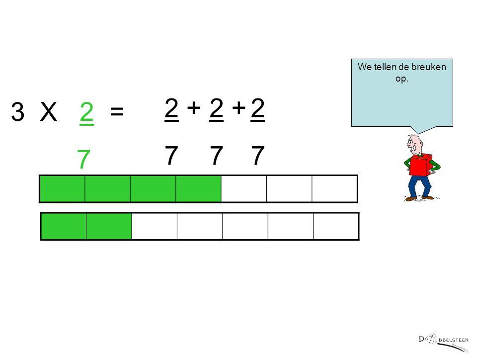 3 X 2 = 7 2 + 7 2 + 7 2 7 We tellen de breuken op.