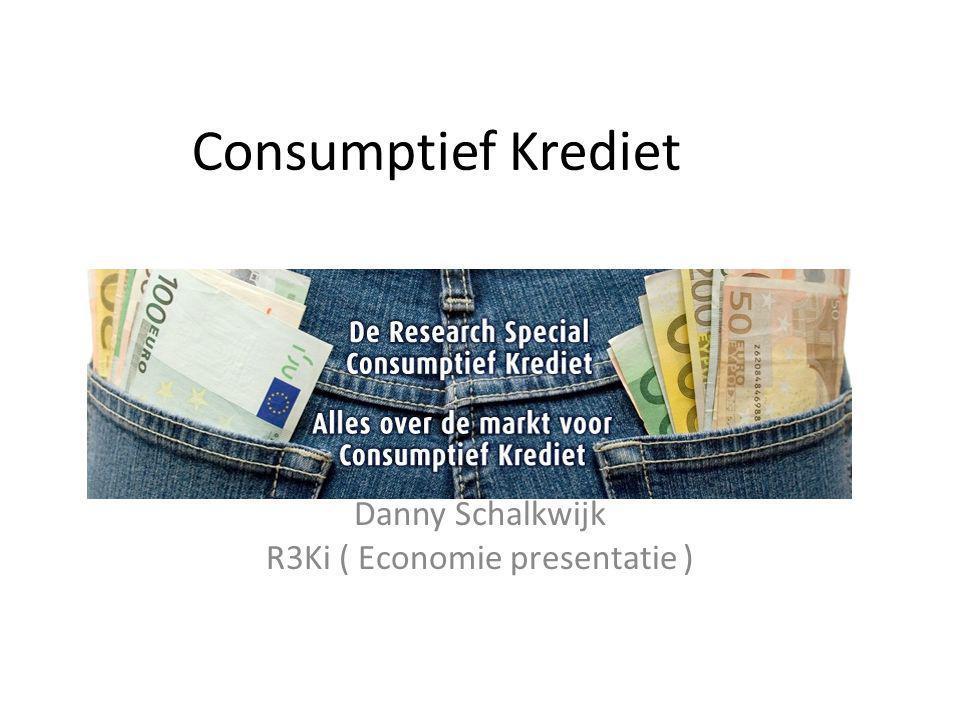 Consumptief Krediet Danny Schalkwijk R3Ki ( Economie presentatie )