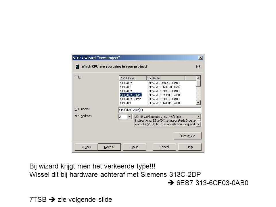 Bij wizard krijgt men het verkeerde type!!! Wissel dit bij hardware achteraf met Siemens 313C-2DP  6ES7 313-6CF03-0AB0 7TSB  zie volgende slide