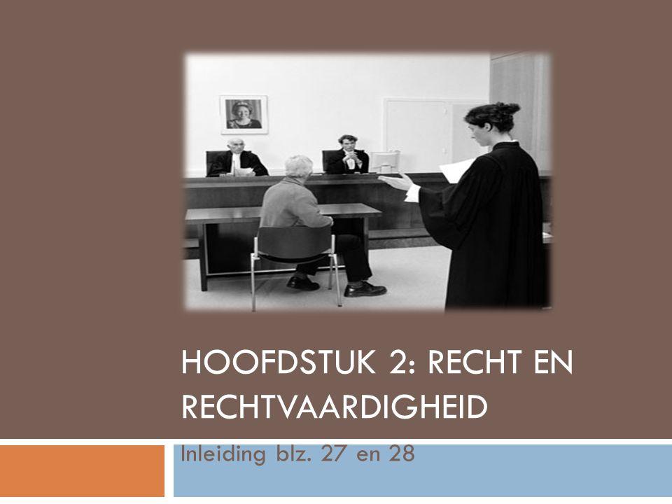 HOOFDSTUK 2: RECHT EN RECHTVAARDIGHEID Inleiding blz. 27 en 28