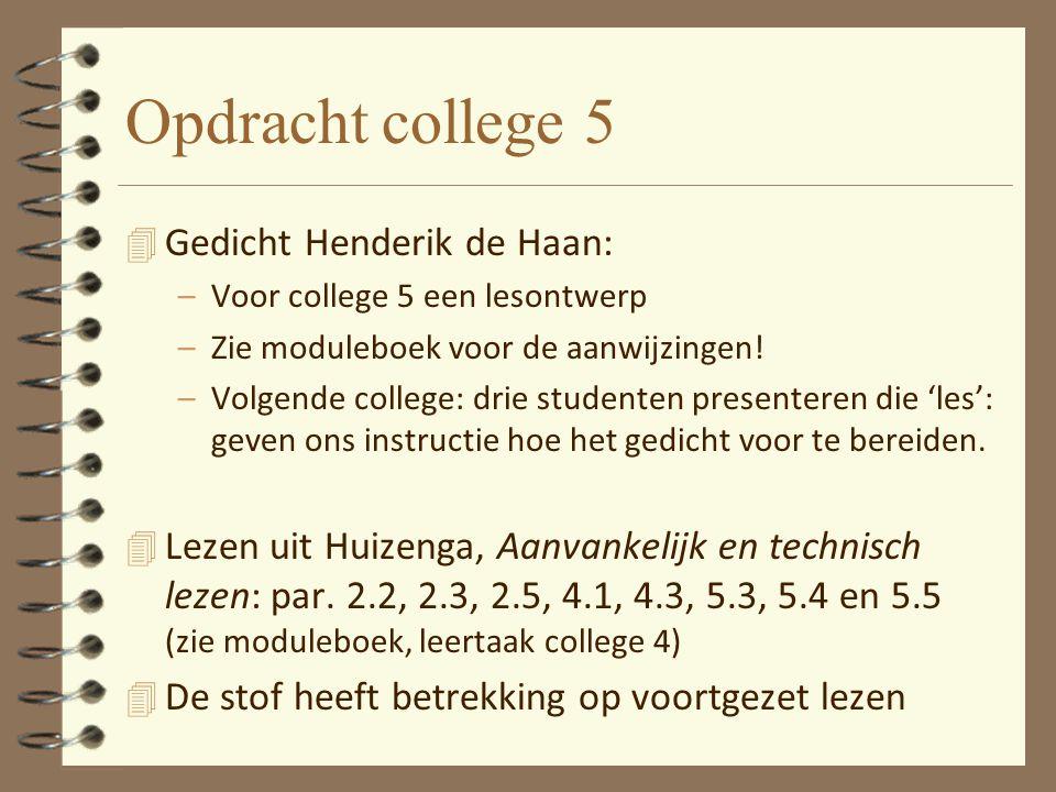 Opdracht college 5 4 Gedicht Henderik de Haan: –Voor college 5 een lesontwerp –Zie moduleboek voor de aanwijzingen.