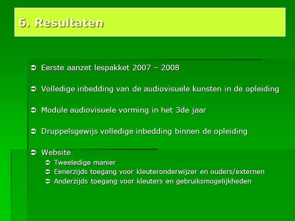  Eerste aanzet lespakket 2007 – 2008  Volledige inbedding van de audiovisuele kunsten in de opleiding  Module audiovisuele vorming in het 3de jaar