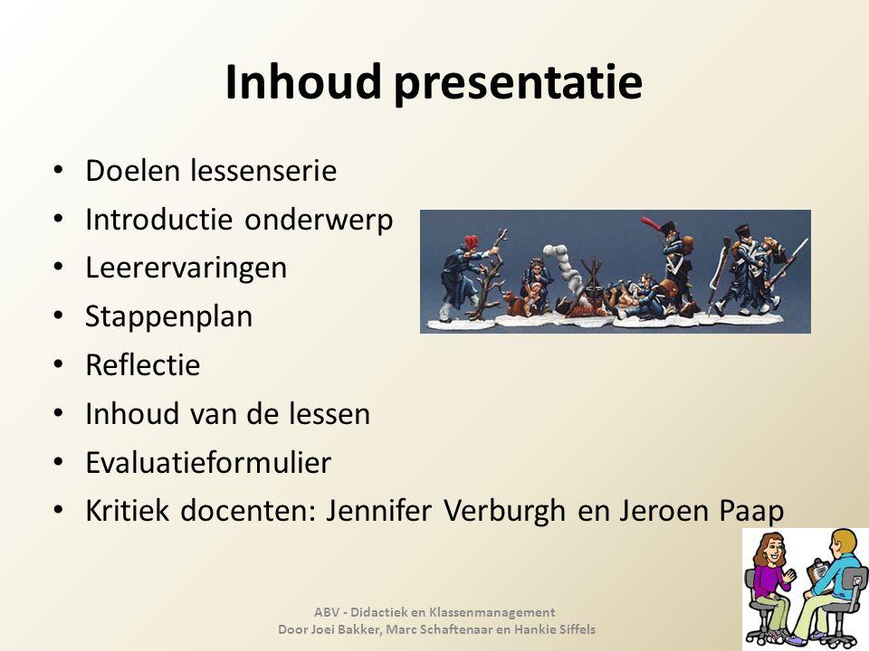 Inhoud presentatie Doelen lessenserie Introductie onderwerp Leerervaringen Stappenplan Reflectie Inhoud van de lessen Evaluatieformulier Kritiek docen