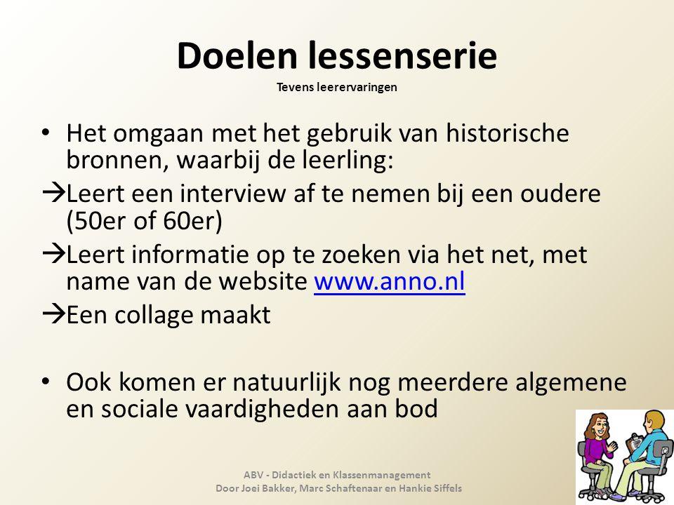 Doelen lessenserie Tevens leerervaringen Het omgaan met het gebruik van historische bronnen, waarbij de leerling:  Leert een interview af te nemen bi