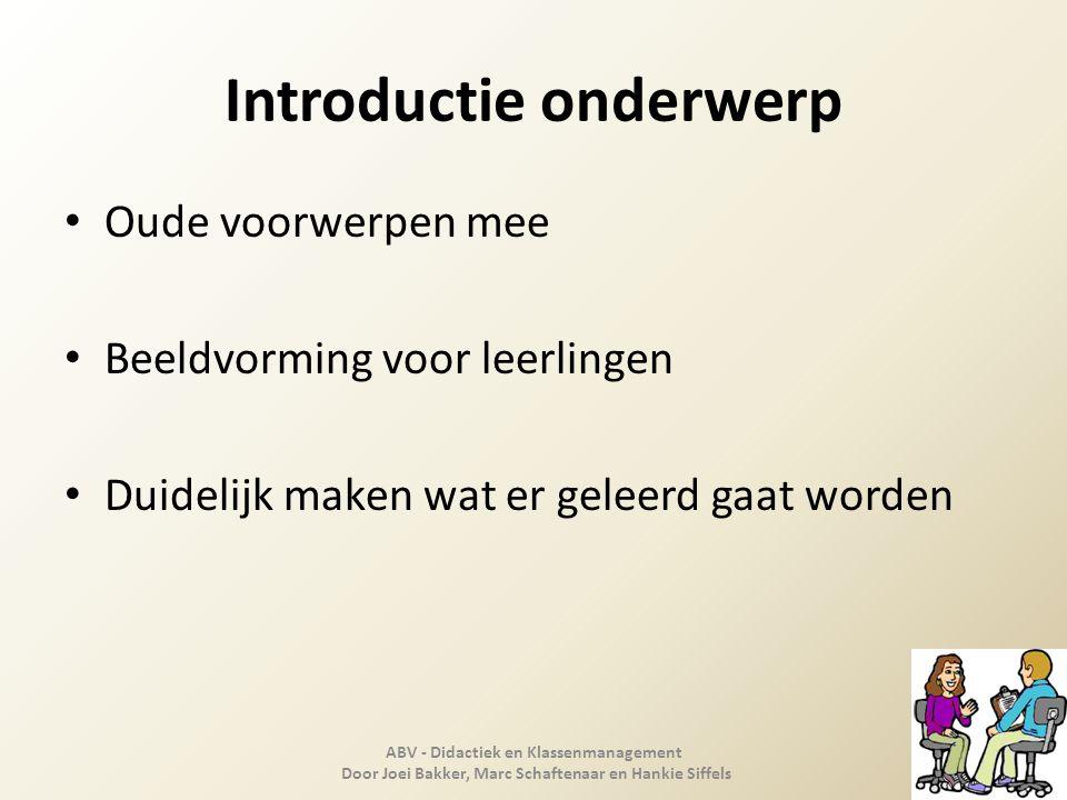 Introductie onderwerp Oude voorwerpen mee Beeldvorming voor leerlingen Duidelijk maken wat er geleerd gaat worden ABV - Didactiek en Klassenmanagement
