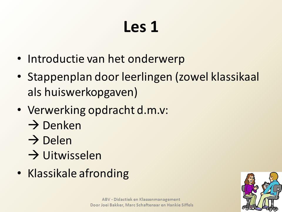Les 1 Introductie van het onderwerp Stappenplan door leerlingen (zowel klassikaal als huiswerkopgaven) Verwerking opdracht d.m.v:  Denken  Delen  U